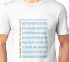 You speak Greek. You just don't know it. Unisex T-Shirt