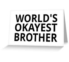 World's Okayest Brother Greeting Card