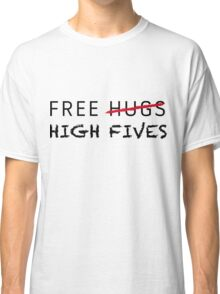 Free High Fives Classic T-Shirt