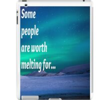 Some people are worth melting for iPad Case/Skin