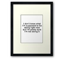 not doing it Framed Print