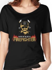 Who is also a Fire Fighter Women's Relaxed Fit T-Shirt