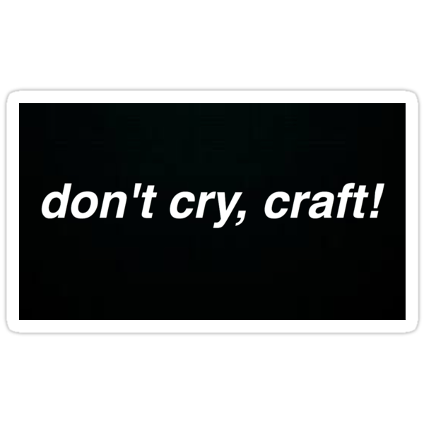 Don 39 t cry craft stickers by nazli redbubble for Don t cry craft