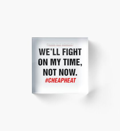 We'll Fight on My Time, Not Now - Cheap Heat Acrylic Block