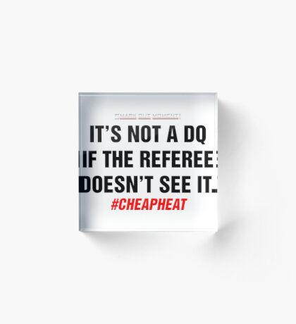 It's Not a DQ If the Referee Doesn't See It - Cheap Heat Acrylic Block
