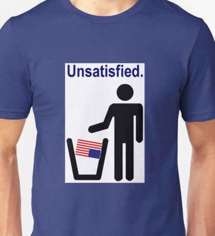 Unsatisfied. Unisex T-Shirt