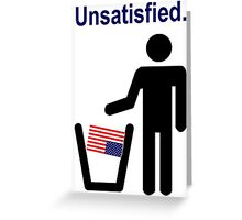 Unsatisfied. Greeting Card