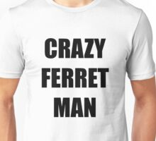 CRAZY FERRET MAN! Unisex T-Shirt