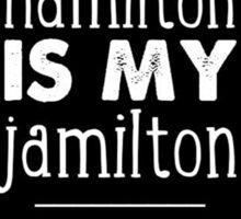 hamilton is my jamilton #3 Sticker