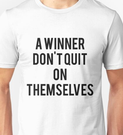 COS A WINNER DONT GIVE UP ON THEMSELVES !!! Unisex T-Shirt