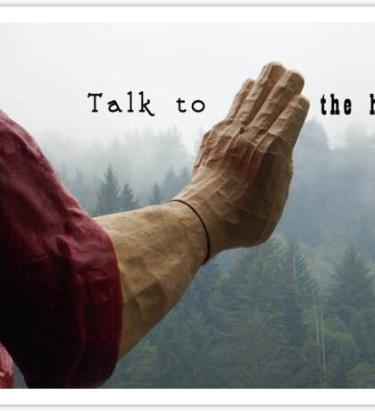 Talk to the Hand - Giant Lumberjack Statue Hand Sarcasm Humor Sticker