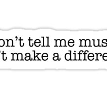 Don't tell me music can't make a difference Sticker