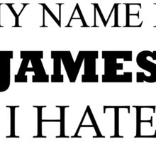 My name is JAMES and I hate you. Sticker