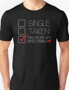 SINGLE TAKEN madly in love with James Franco Unisex T-Shirt