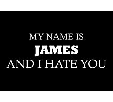 My name is JAMES and I hate you. Photographic Print