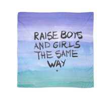 Raise boys and girls the same way Scarf