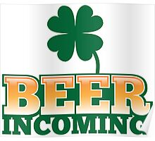 BEER INCOMING with shamrocks in green Poster