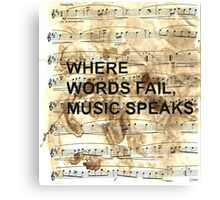 Where words fail music speaks.  Canvas Print