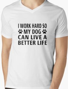 I Work Hard So My Dog Can Live A Better Life Mens V-Neck T-Shirt