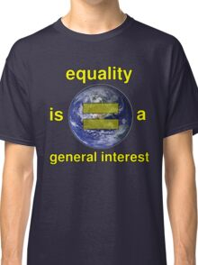 Equality is a General Interest Classic T-Shirt