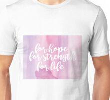 For Hope, For Strength, For Life Unisex T-Shirt