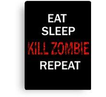 EAT SLEEP KILL ZOMBIE REPEAT Canvas Print