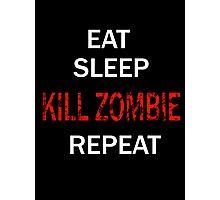 EAT SLEEP KILL ZOMBIE REPEAT Photographic Print
