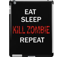 EAT SLEEP KILL ZOMBIE REPEAT iPad Case/Skin
