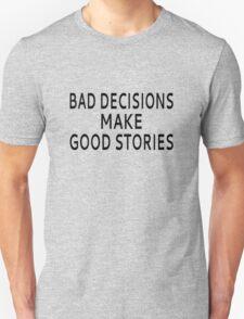 Bad Decisions Make Good Stories T-Shirt