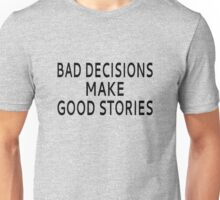 Bad Decisions Make Good Stories Unisex T-Shirt