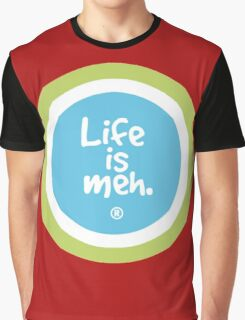 Life is Meh Graphic T-Shirt