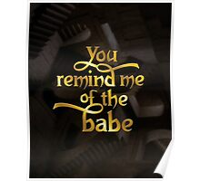 You remind me of the babe Poster