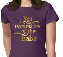 You remind me of the babe Womens Fitted T-Shirt