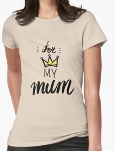 For My Mum - Mother's day celebration Womens Fitted T-Shirt