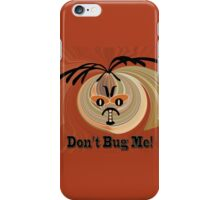 Don't Bug Me iPhone Case/Skin