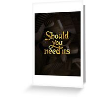 Should you need us Greeting Card