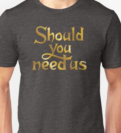 Should you need us Unisex T-Shirt