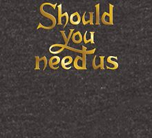 Should you need us Unisex T-Shirt