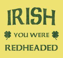 Irish You Were Redheaded  Kids Tee