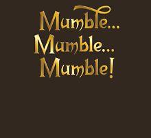Mumble... Mumble... Mumble! Unisex T-Shirt