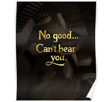 No good... Can't hear you. Poster