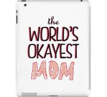 The Worlds Okayest Mom iPad Case/Skin