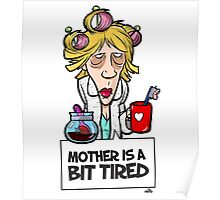 Mother´s day gift - Mother is a bit tired Poster