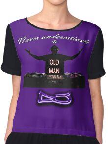 Never underestimate the OLD MAN DJ Chiffon Top