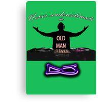 Never underestimate the OLD MAN DJ Canvas Print