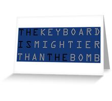 The keyboard is mightier than the bomb. Greeting Card