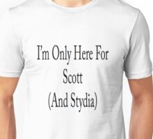 I'm only here for Scott (and Stydia) Unisex T-Shirt