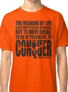 Meaning of Life (CONQUER Arnold Iconic Black) Classic T-Shirt