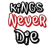 Kings NEVER Die Photographic Print