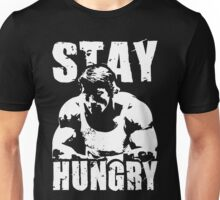 Stay Hungry Unisex T-Shirt